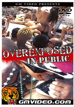 Overexposed In Public, produced by GM Video.