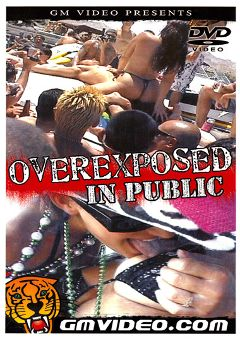 "Adult entertainment movie ""Overexposed In Public"". Produced by GM Video."