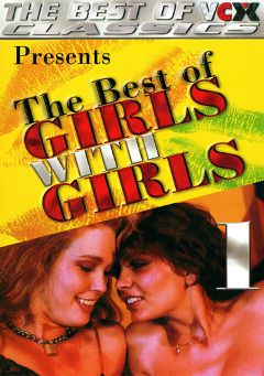 "Adult entertainment movie ""The Best Of Girls With Girls"" starring Desiree Cousteau, Juliet Anderson & Kay Parker. Produced by VCX Home Of The Classics."