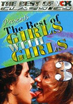 "Adult entertainment movie ""The Best Of Girls With Girls 3"" starring Annette Haven, Seka & Brooke Young. Produced by VCX Home Of The Classics."