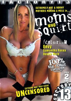 "Adult entertainment movie ""Moms Who Squirt"" starring Desire Moore, Envy & Samantha Fox. Produced by Factory 13."