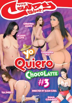 "Adult entertainment movie ""Yo Quiero Chocolatte 3"" starring Emma Cummings, Aliana Love & Cassandra Cruz. Produced by Candy Shop."