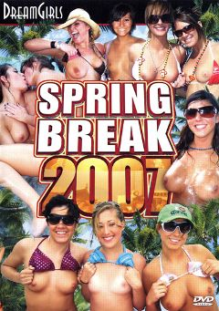 "Adult entertainment movie ""Spring Break 2007"". Produced by Dream Girls."