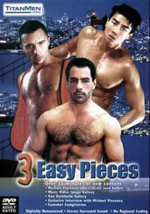 3 Easy Pieces, starring Brice Patton, Michael Vincenzo, Van Darkholme, The Geyser, Tim MacKenzie, Rick Hunter, Peter Wilder, Dean Maxwell, Austin Masters and Paul Morgan, produced by Titan Media.
