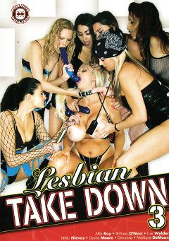 "Adult entertainment movie ""Lesbian Take Down 3"" starring Allie Ray, Liv Wylder & Brittany O'Neil. Produced by Legend."