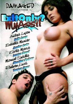 "Adult entertainment movie ""Exit Only: My Ass"" starring Estrella Munitz, Erik Luca & Andrea Lujan. Produced by Damaged Productions."