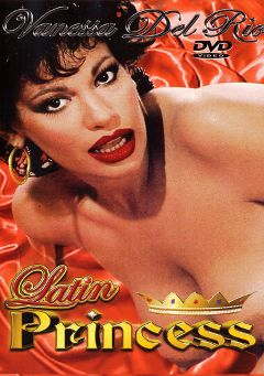"Adult entertainment movie ""Latin Princess"" starring Vanessa Del Rio. Produced by Historic Erotica."