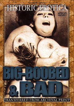 "Adult entertainment movie ""Big Boobed And Bad"". Produced by Historic Erotica."