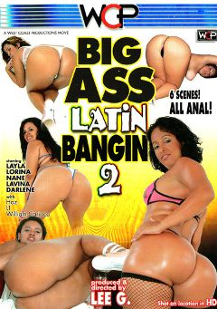 "Adult entertainment movie ""Big Ass Latin Bangin' 2"" starring Lavinia, Darlene & Layla. Produced by West Coast Productions."