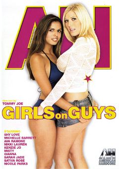 "Adult entertainment movie ""Girls On Guys"" starring Shy Love, Michelle B. & Sativa Rose. Produced by American Hardcore."