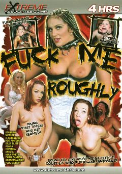 "Adult entertainment movie ""Fuck Me Roughly"" starring Anissa (f), Chloe Dior & Monica Sweetheart. Produced by Extreme Associates Comp."