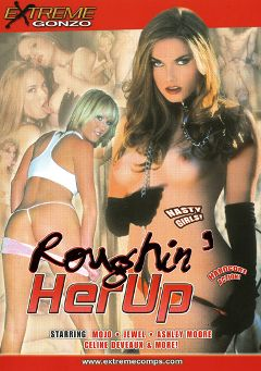 "Adult entertainment movie ""Roughin' Her Up"" starring Mojo (f), Ashley Moore & Ava Vincent. Produced by Extreme Gonzo."