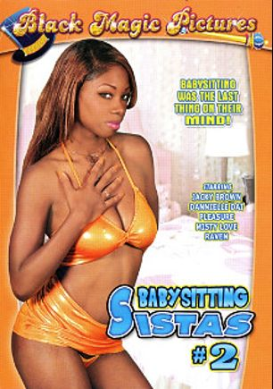 Babysitting Sistas 2, starring Jackie Brown, Misti Love, Raven and Pleasure, produced by Black Magic Pictures.