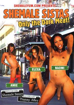 "Adult entertainment movie ""Shemale Sistas Only The Dark Meat"" starring Naomi (o), Elexa (o) & Amie. Produced by She Male Yum."