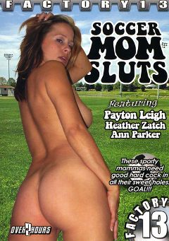 "Adult entertainment movie ""Soccer Mom Sluts"" starring Payton Leigh, Heather Zatch & Ann Parker. Produced by Factory 13."