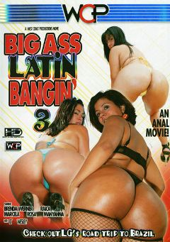 "Adult entertainment movie ""Big Ass Latin Bangin' 3"" starring Manyanna, Raica & Brenda Werner. Produced by West Coast Productions."