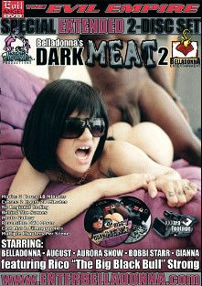 Dark Meat 2, starring Belladonna, Bella Donna, Bobbi Starr, Gianna Michaels, Rico Strong, August Night and Aurora Snow, produced by Evil Angel and Belladonna Entertainment.