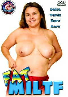 "Adult entertainment movie ""Fat MILTF"" starring Solsa, Bara & Dars. Produced by Totally Tasteless Video."