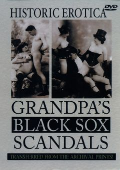"Adult entertainment movie ""Grandpa's Black Sox Scandals"". Produced by Historic Erotica."