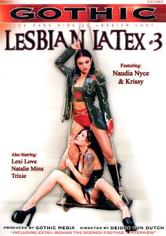 "Adult entertainment movie ""Lesbian Latex 3"" starring Krissy, Naudia Nice & Trixie. Produced by Gothic Media."