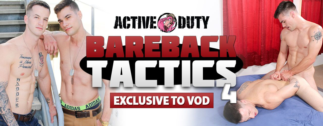 Active Duty brings you Bareback Tactics 4! Check out this exclusive to VOD title now!