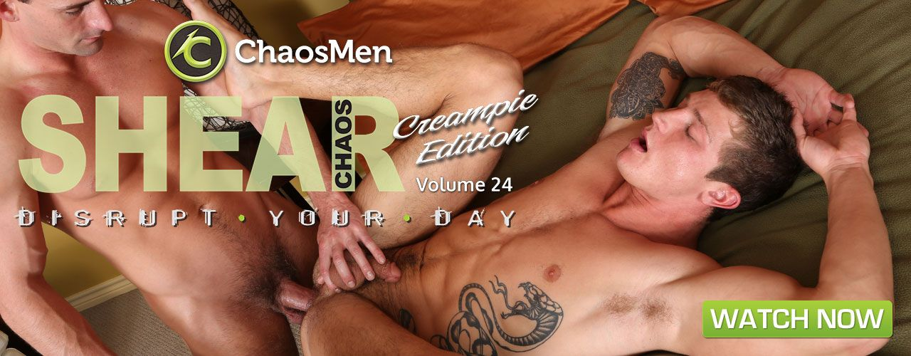 ChaosMen proudly presents Shear Chaos 24, Creampie edition!