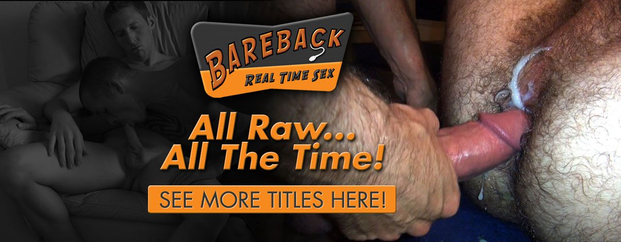 Bareback Real Time Sex! All raw all the time!