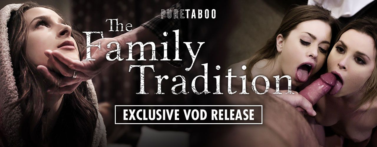 Pure Taboo brings you the exclusive VOD release, The Family Tradition! Check it out now!