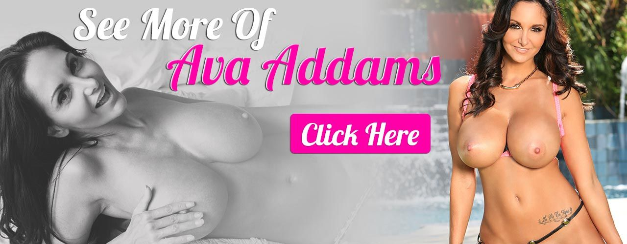 Don't miss the chance to see the luscious, curvaceous, beautiful and sexy Ava Addams! Click here!