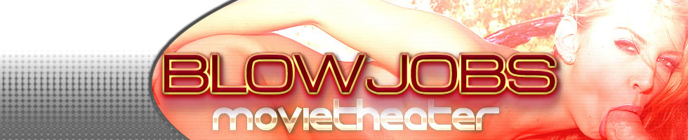 Click Here to return to Blow Jobs Movie Theater.  Watch Blow Jobs Porn Movies Online