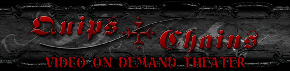 Click Here to return to Quips and Chains - Video on Demand