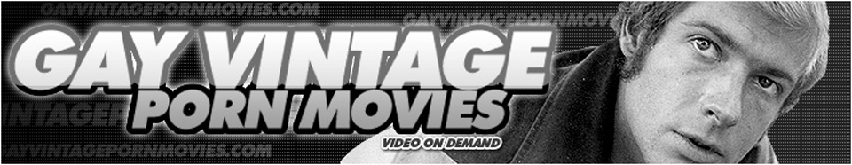 Click Here to return to Gay Vintage Porn Movies - Watch gay vintage porn online
