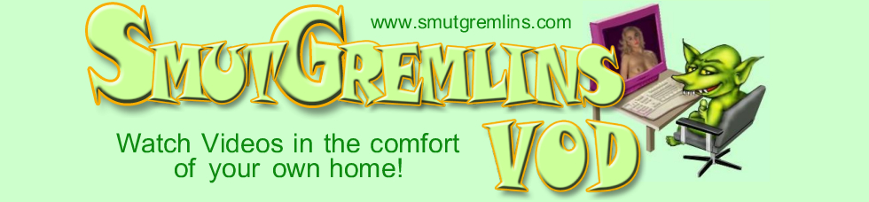 Click Here to return to Smut Gremlins VOD Porn Theater