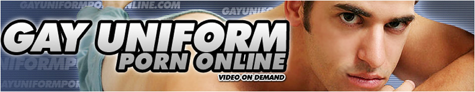 Haga Clic aquí para regresar a Gay Uniform Porn Online - Watch gay porn featuring men in uniforms