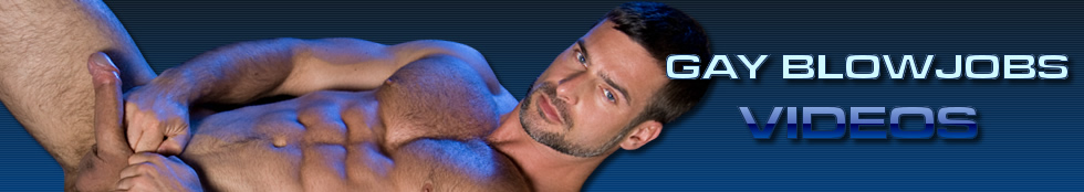 Clique Aqui para Retornar a Gay Blow Jobs Videos.  Watch Gay Blowjobs Videos Online.