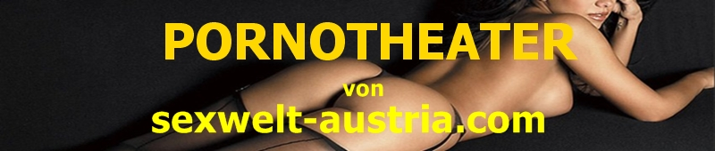 Click Here to return to Pono-Theater von Sexwelt Austria