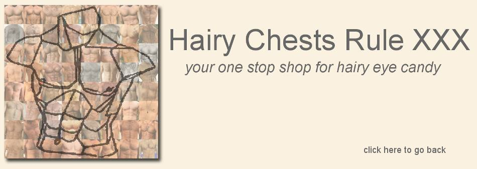 Click Here to return to Hairy Chests Rule XXX