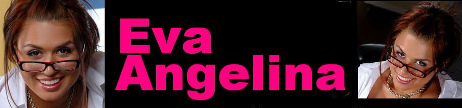 Click Here to return to Eva Angelina Movies, pictures, XXX galleries. Videos On Demand, and pay-per-view