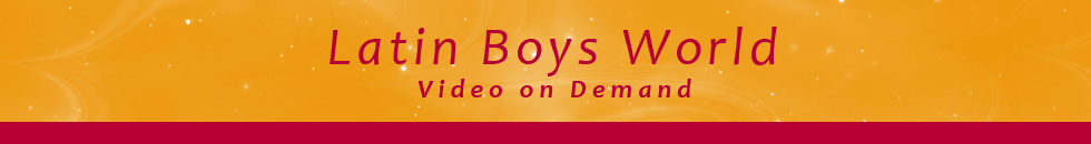 Click Here to return to Latin Boys World VOD