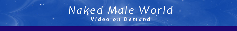 Click Here to return to Naked Male World VOD