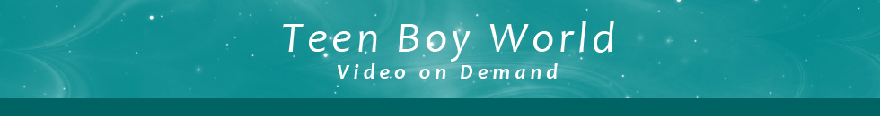 Click Here to return to Teenboy World VOD