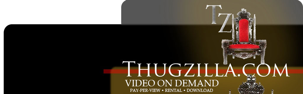 Click Here to return to Thugzilla VOD