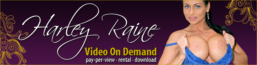 Click Here to return to XXX Harley Raine Video on Demand