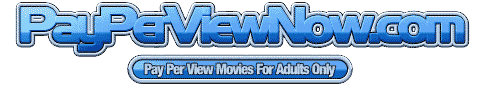 Click Here to return to Pay Per View Now - The Ultimate Adult Video On Demand Experience