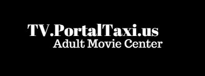 Click Here to return to TV.PortalTaxi.us Adult TV