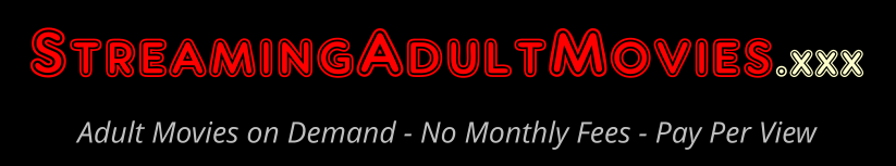 Click Here to return to Streaming Adult Movies - Official Adult Movie Theater