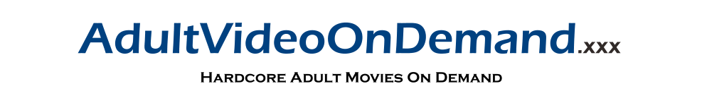 Click Here to return to Adult Video On Demand | Official Adult XXX Movie Theater