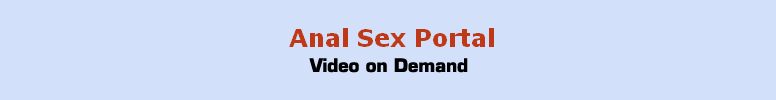 Click Here to return to Anal Sex Portal VOD