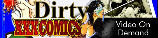 Click Here to return to Dirty XXX Comics Video On Demand