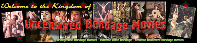 Click Here to return to A Kingdom of Uncensored Bondage Movies